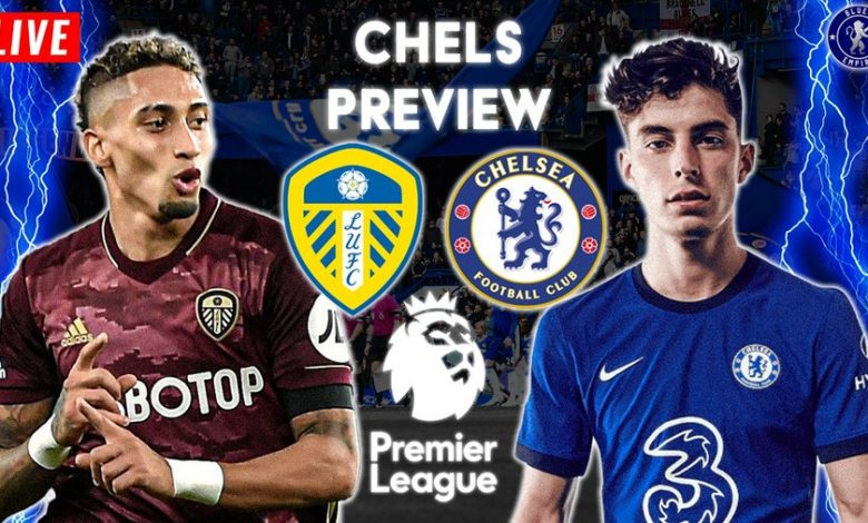 Leeds United Vs Chelsea: (Match Preview, Line-up, Team ...